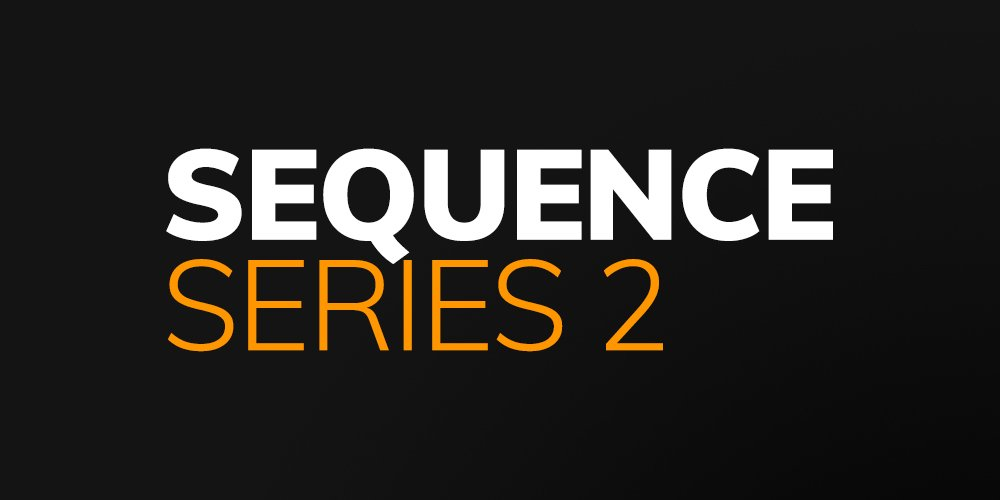 Sequence Series 2 Launch